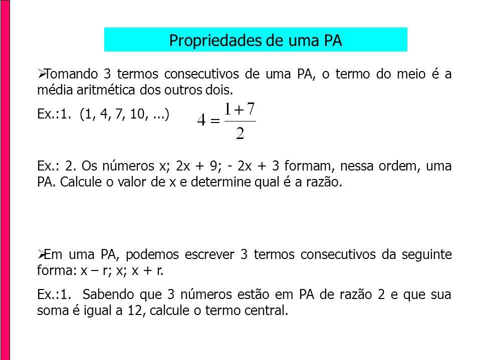 Propriedades de uma PA A soma dos termos que se encontram nos extremos, é igual à soma de dois termos equidistantes dos extremos.