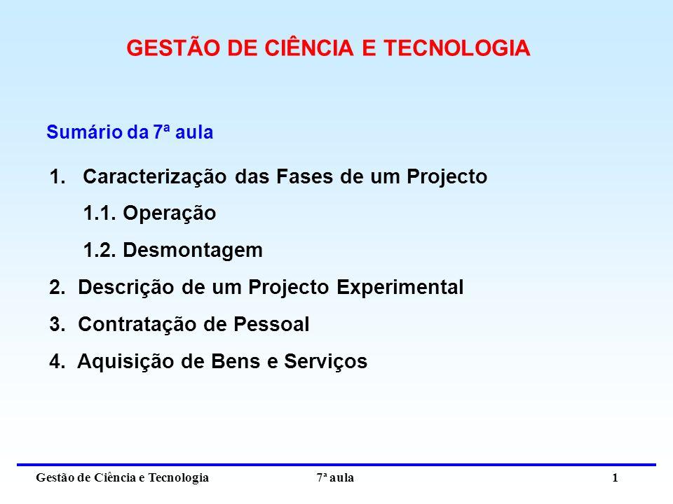 Gestão de Ciência e Tecnologia 7ª aula 1 GESTÃO DE CIÊNCIA E TECNOLOGIA 1.Caracterização das Fases de um Projecto 1.1.