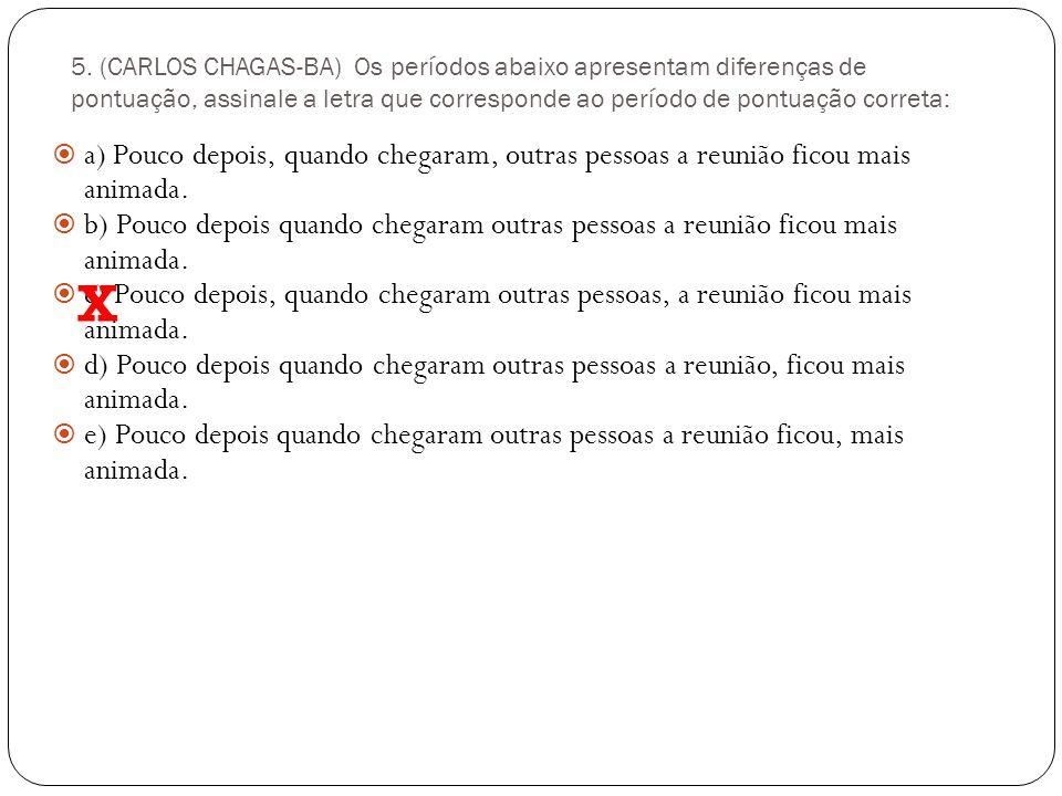4. (TTN) Das redações abaixo, assinale a que não está pontuada corretamente: (aluno, altere a letra B) a) Os candidatos, em fila, aguardavam ansiosos