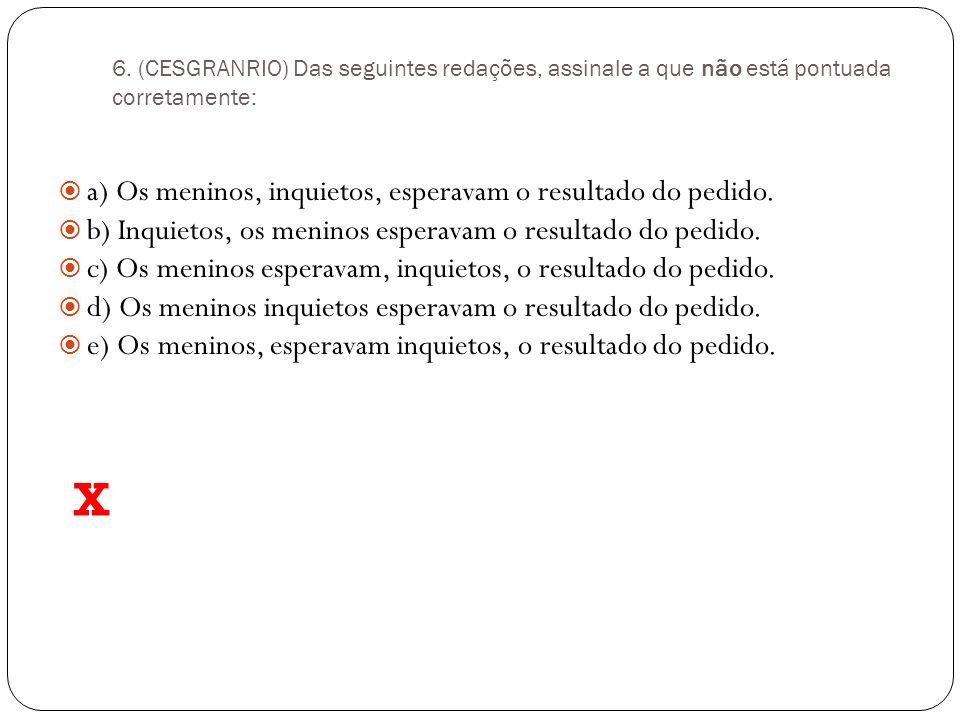 5. (CARLOS CHAGAS-BA) Os períodos abaixo apresentam diferenças de pontuação, assinale a letra que corresponde ao período de pontuação correta: a) Pouc