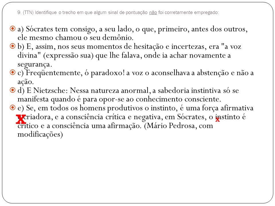 8. (AFTN) Indique o trecho que apresenta erro quanto ao emprego dos sinais de pontuação: a)