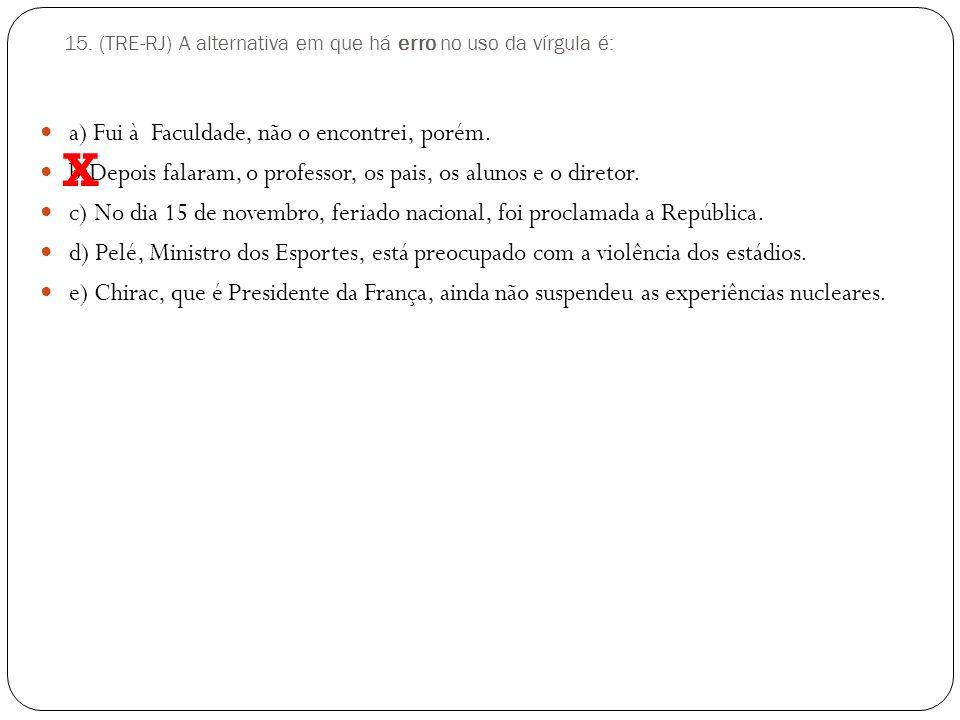 14. (AFTN) Assinale a seqüência de sinais de pontuação que preenche corretamente os espaços numerados no texto:
