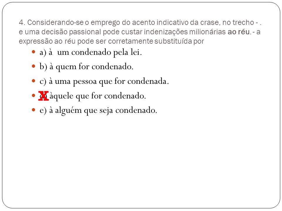 3. (IBGE) Assinale a opção em que o A sublinhado nas duas frases deve receber acento grave indicativo de crase: a)Fui a Lisboa receber o prêmio. / Pau