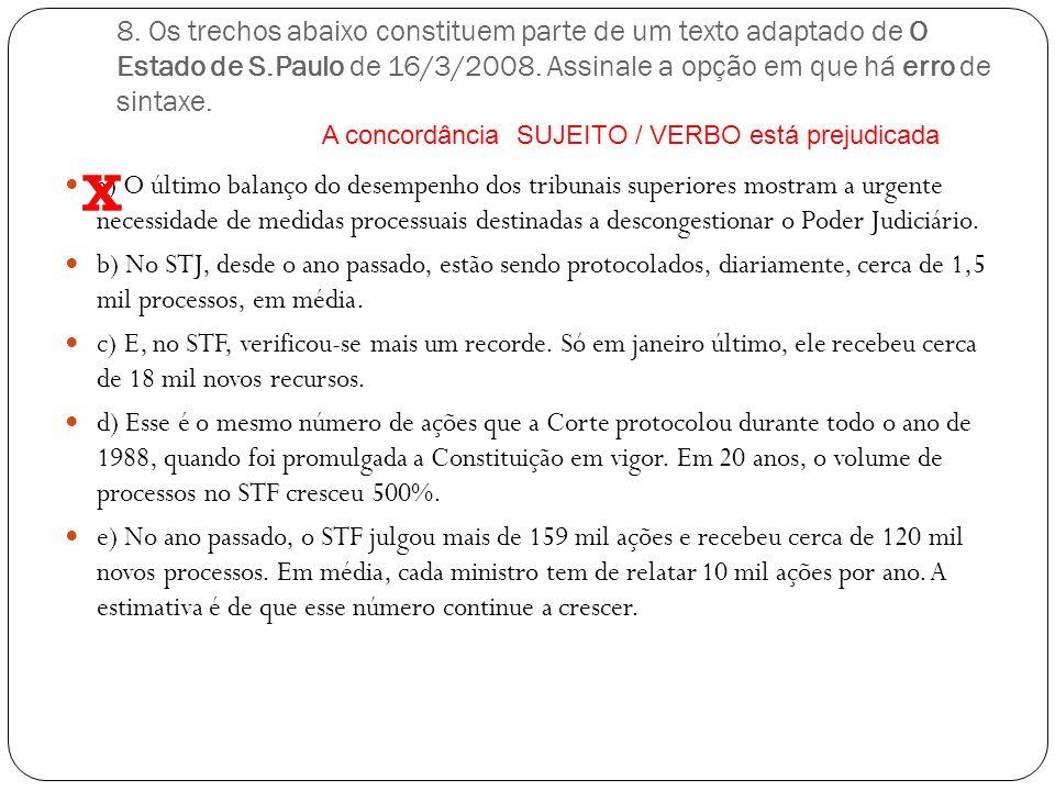 7. Assinale a alternativa em que a função do termo grifado está corretamente indicada. a)