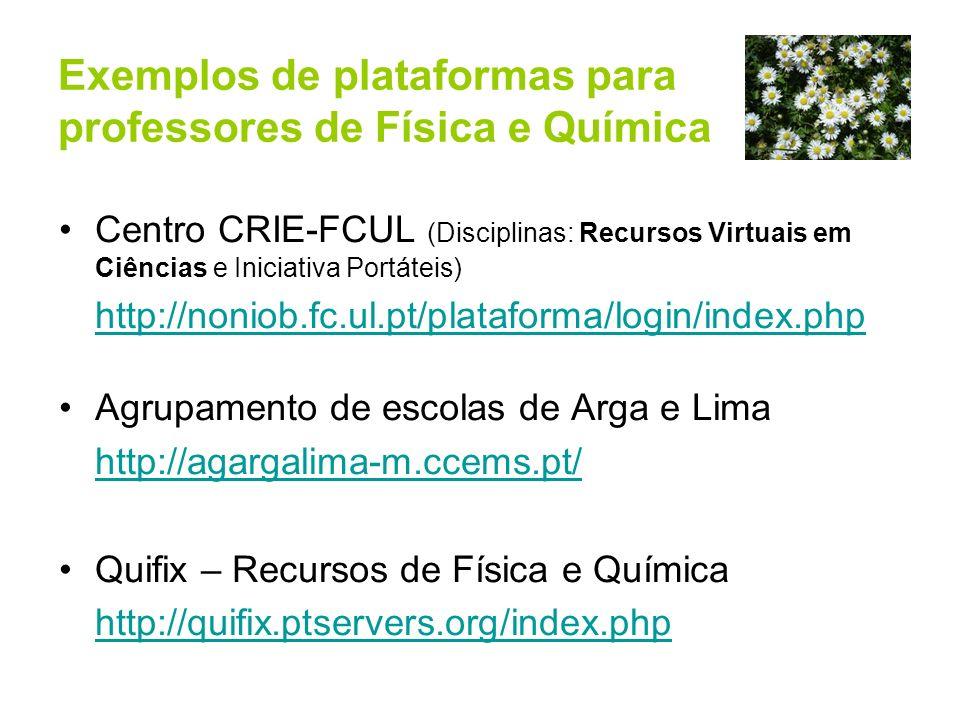 Exemplos de plataformas para professores de Física e Química Centro CRIE-FCUL (Disciplinas: Recursos Virtuais em Ciências e Iniciativa Portáteis) http