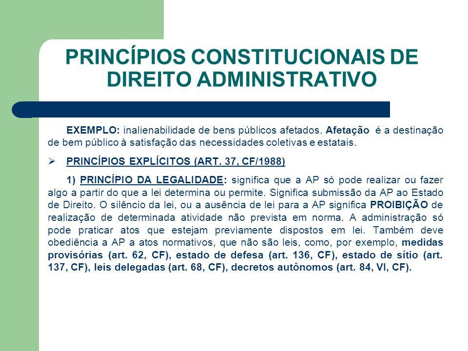 PRINCÍPIOS CONSTITUCIONAIS DE DIREITO ADMINISTRATIVO EXEMPLO: inalienabilidade de bens públicos afetados.