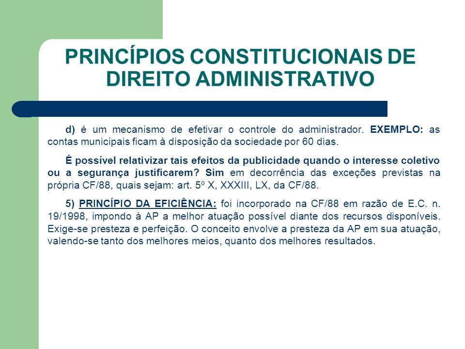 PRINCÍPIOS CONSTITUCIONAIS DE DIREITO ADMINISTRATIVO d) é um mecanismo de efetivar o controle do administrador.
