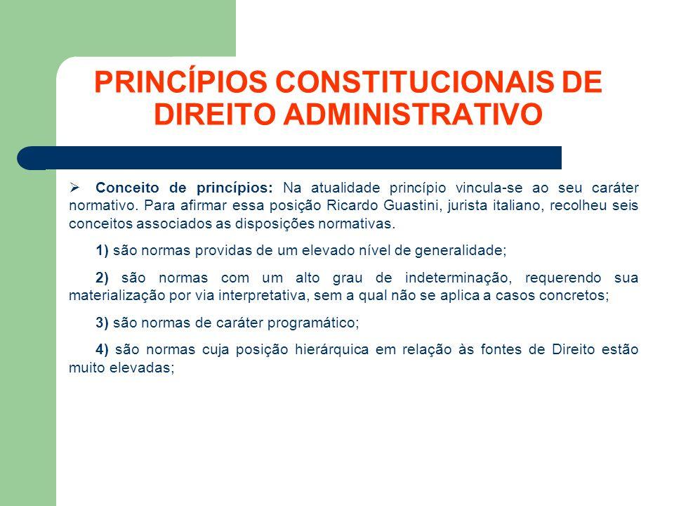 PRINCÍPIOS CONSTITUCIONAIS DE DIREITO ADMINISTRATIVO Conceito de princípios: Na atualidade princípio vincula-se ao seu caráter normativo.