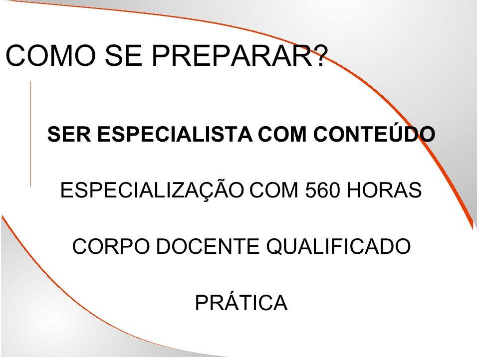 COMO SE PREPARAR? SER ESPECIALISTA COM CONTEÚDO ESPECIALIZAÇÃO COM 560 HORAS CORPO DOCENTE QUALIFICADO PRÁTICA