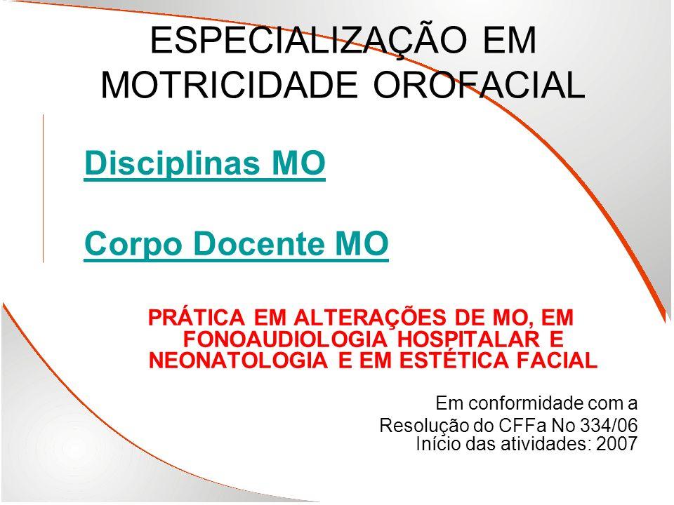 ESPECIALIZAÇÃO EM MOTRICIDADE OROFACIAL Disciplinas MO Corpo Docente MO PRÁTICA EM ALTERAÇÕES DE MO, EM FONOAUDIOLOGIA HOSPITALAR E NEONATOLOGIA E EM