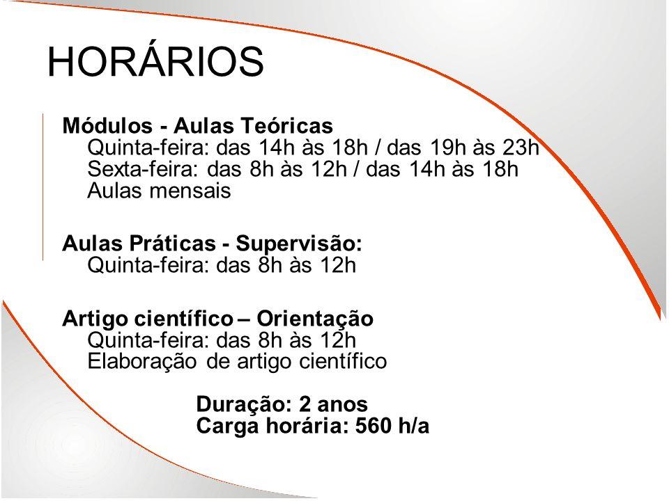 HORÁRIOS Módulos - Aulas Teóricas Quinta-feira: das 14h às 18h / das 19h às 23h Sexta-feira: das 8h às 12h / das 14h às 18h Aulas mensais Aulas Prátic