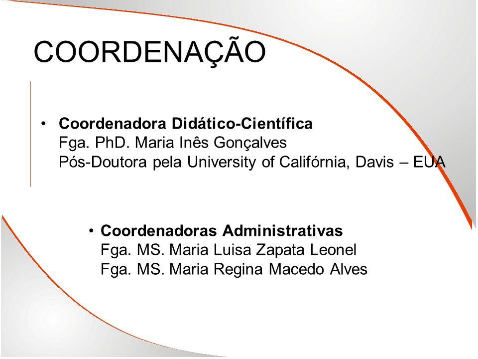 COORDENAÇÃO Coordenadora Didático-Científica Fga. PhD. Maria Inês Gonçalves Pós-Doutora pela University of Califórnia, Davis – EUA Coordenadoras Admin
