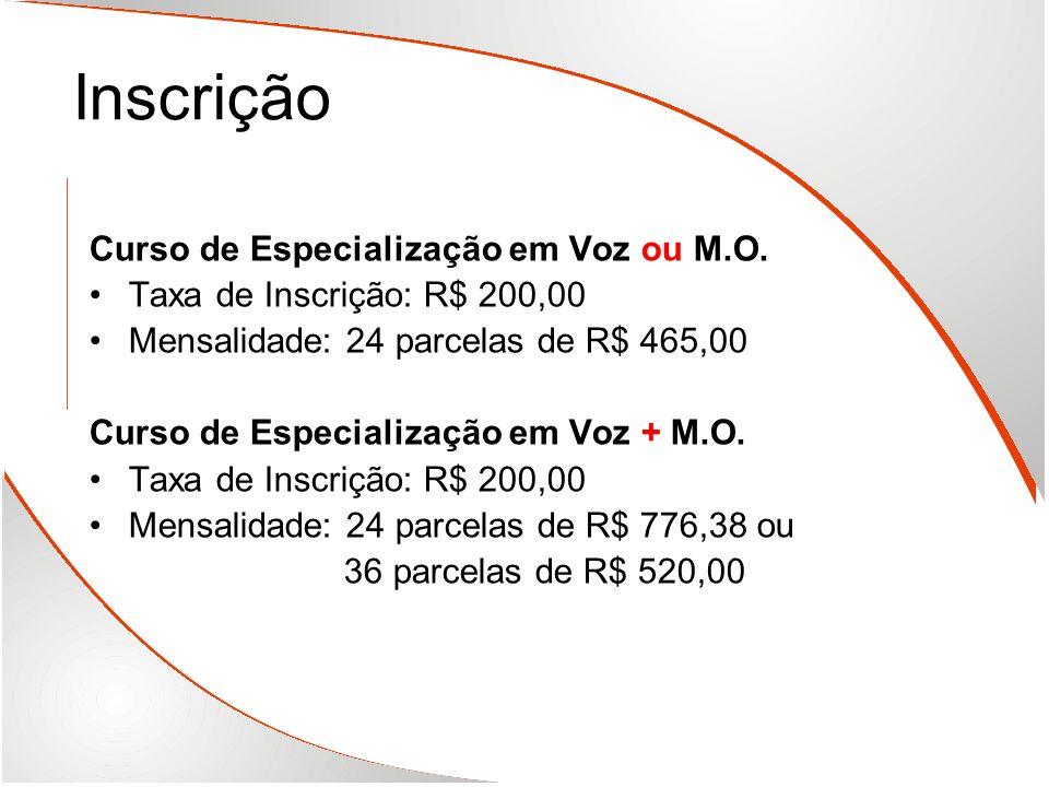 Inscrição Curso de Especialização em Voz ou M.O. Taxa de Inscrição: R$ 200,00 Mensalidade: 24 parcelas de R$ 465,00 Curso de Especialização em Voz + M