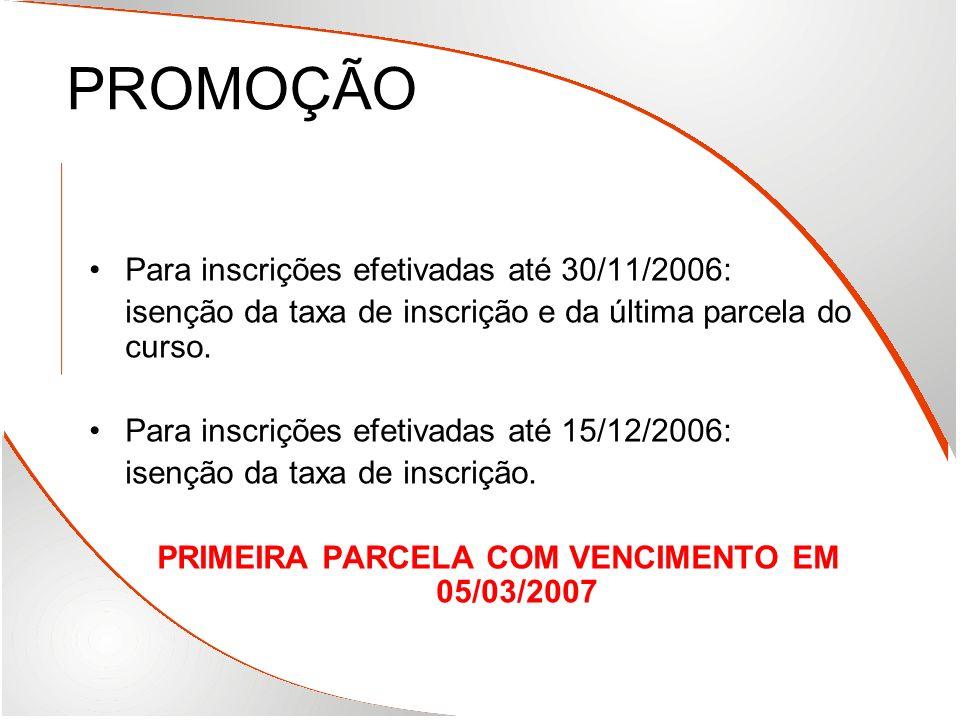 PROMOÇÃO Para inscrições efetivadas até 30/11/2006: isenção da taxa de inscrição e da última parcela do curso. Para inscrições efetivadas até 15/12/20