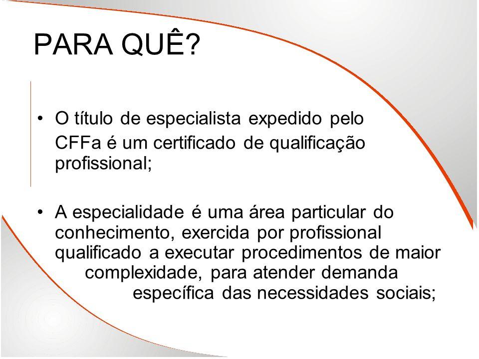 PARA QUÊ? O título de especialista expedido pelo CFFa é um certificado de qualificação profissional; A especialidade é uma área particular do conhecim