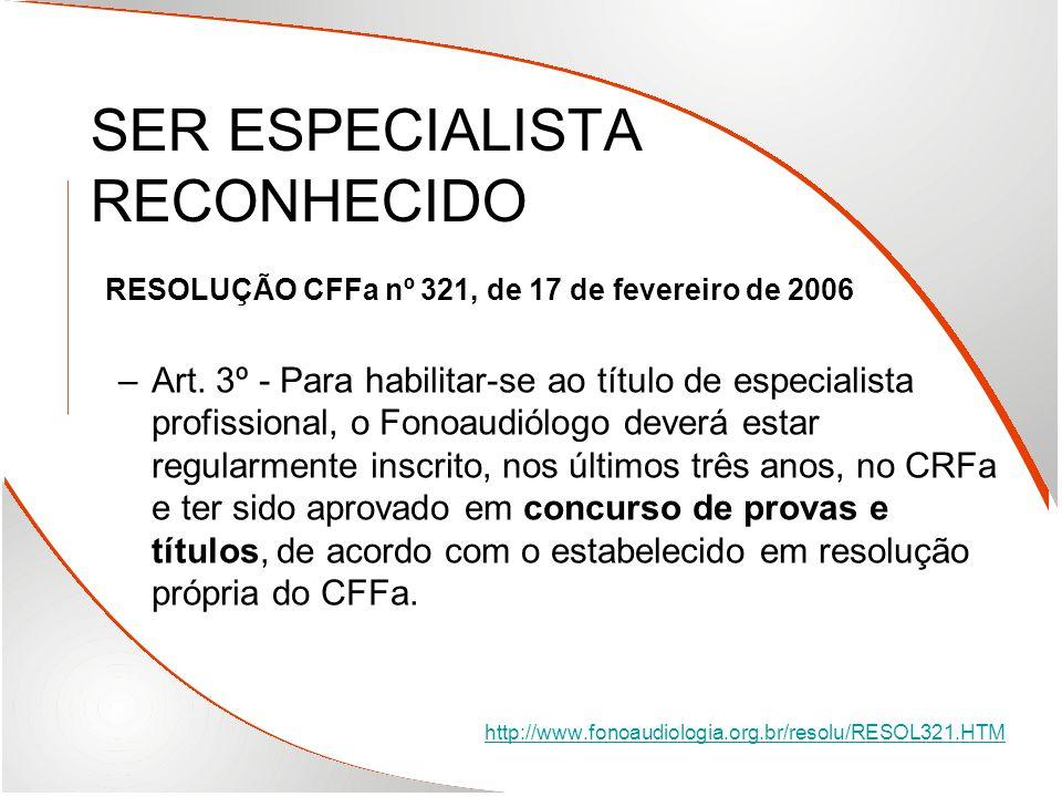 SER ESPECIALISTA RECONHECIDO RESOLUÇÃO CFFa nº 321, de 17 de fevereiro de 2006 –A–Art. 3º - Para habilitar-se ao título de especialista profissional,