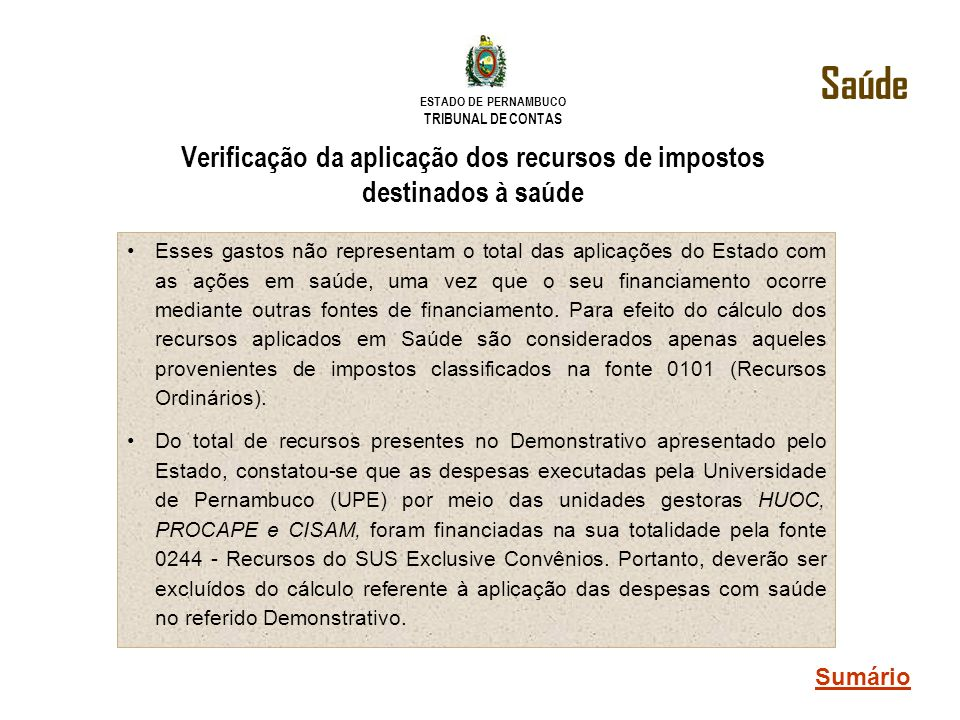 ESTADO DE PERNAMBUCO TRIBUNAL DE CONTAS Esses gastos não representam o total das aplicações do Estado com as ações em saúde, uma vez que o seu financi