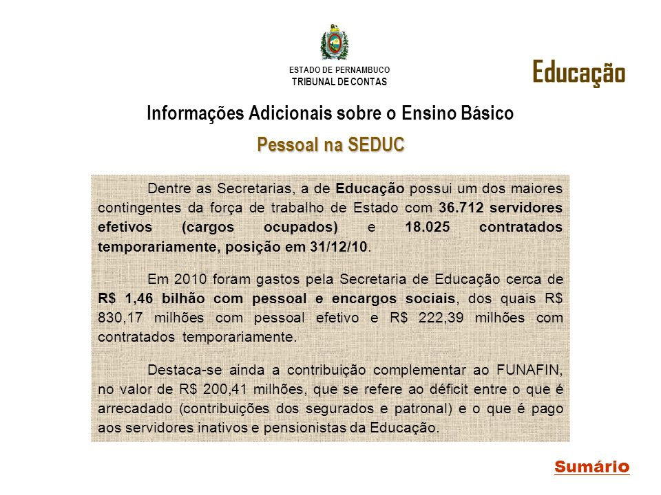 ESTADO DE PERNAMBUCO TRIBUNAL DE CONTAS Educação Informações Adicionais sobre o Ensino Básico Pessoal na SEDUC Dentre as Secretarias, a de Educação po
