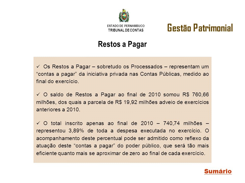 ESTADO DE PERNAMBUCO TRIBUNAL DE CONTAS Os Restos a Pagar – sobretudo os Processados – representam um contas a pagar da iniciativa privada nas Contas