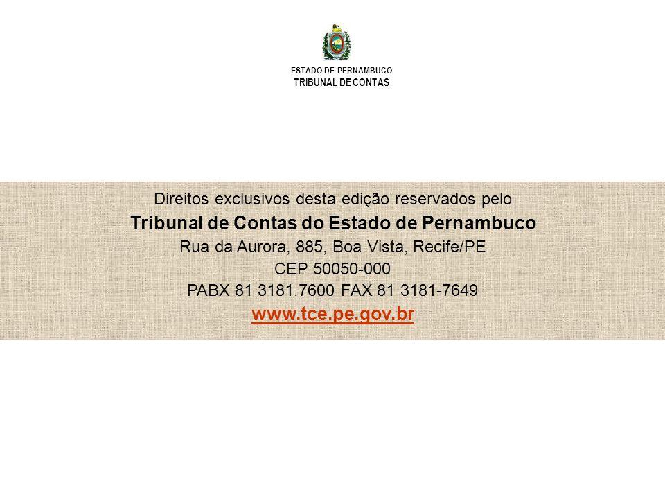 ESTADO DE PERNAMBUCO TRIBUNAL DE CONTAS Direitos exclusivos desta edição reservados pelo Tribunal de Contas do Estado de Pernambuco Rua da Aurora, 885