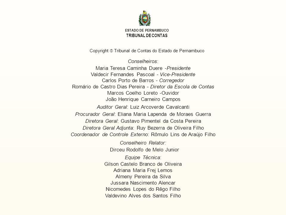 ESTADO DE PERNAMBUCO TRIBUNAL DE CONTAS Copyright Tribunal de Contas do Estado de Pernambuco Conselheiros: Maria Teresa Caminha Duere -Presidente Vald