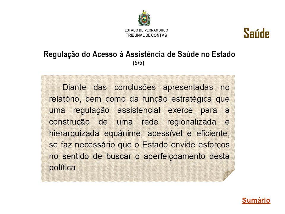 ESTADO DE PERNAMBUCO TRIBUNAL DE CONTAS Regulação do Acesso à Assistência de Saúde no Estado (5/5) Diante das conclusões apresentadas no relatório, be