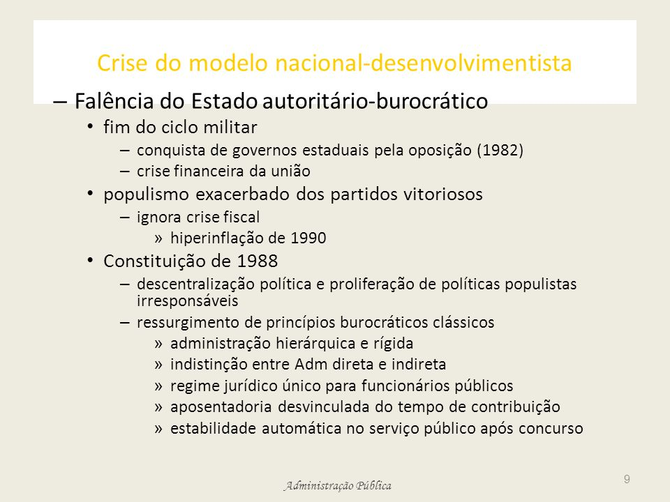 Administração Pública Crise do modelo nacional-desenvolvimentista – Falência do Estado autoritário-burocrático fim do ciclo militar – conquista de gov