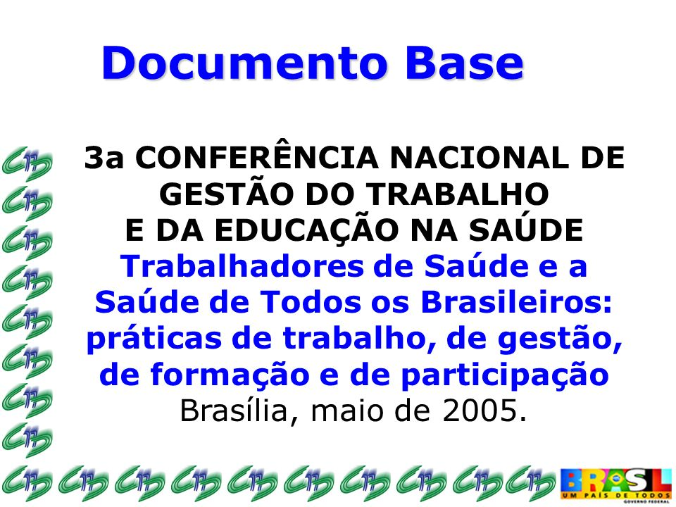 3ª CONFERÊNCIA NACIONAL DE SAÚDE DO TRABALHADOR 3ª CNST Trabalhar Sim, Adoecer Não DOCUMENTO BASE DOCUMENTO ELABORADO PELO CONSELHO NACIONAL DE SAÚDE (CNS) BRASÍLIA, JUNHO DE 2005