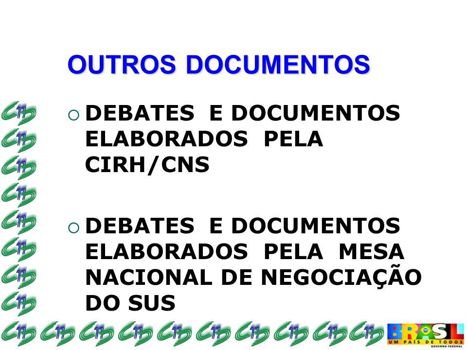 OUTROS DOCUMENTOS DEBATES E DOCUMENTOS ELABORADOS PELA CIRH/CNS DEBATES E DOCUMENTOS ELABORADOS PELA MESA NACIONAL DE NEGOCIAÇÃO DO SUS