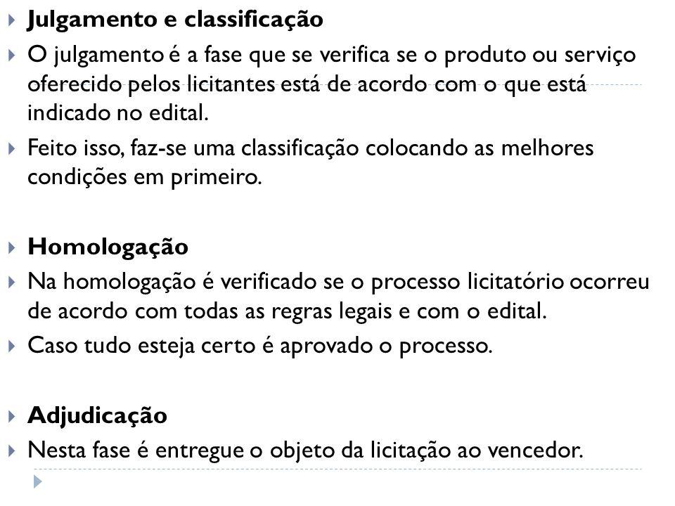 Julgamento e classificação O julgamento é a fase que se verifica se o produto ou serviço oferecido pelos licitantes está de acordo com o que está indicado no edital.