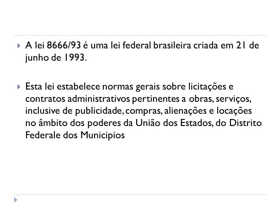 A lei 8666/93 é uma lei federal brasileira criada em 21 de junho de 1993.