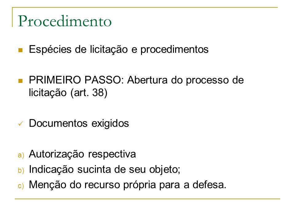 Procedimento Espécies de licitação e procedimentos PRIMEIRO PASSO: Abertura do processo de licitação (art. 38) Documentos exigidos a) Autorização resp