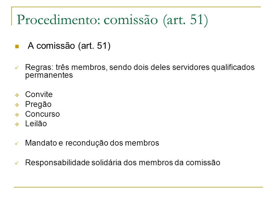 Procedimento: comissão (art. 51) A comissão (art. 51) Regras: três membros, sendo dois deles servidores qualificados permanentes Convite Pregão Concur