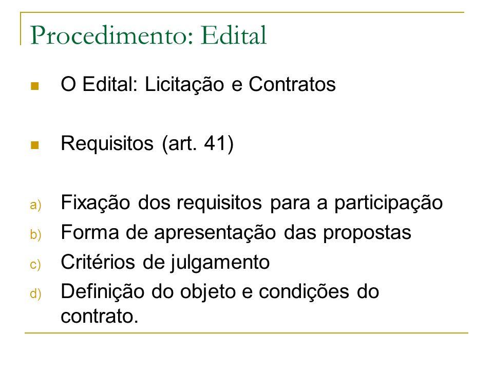 Procedimento: Edital O Edital: Licitação e Contratos Requisitos (art. 41) a) Fixação dos requisitos para a participação b) Forma de apresentação das p