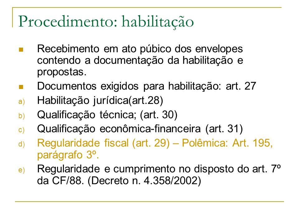 Procedimento: habilitação Recebimento em ato púbico dos envelopes contendo a documentação da habilitação e propostas. Documentos exigidos para habilit