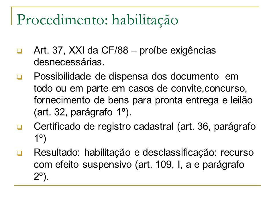 Procedimento: habilitação Art. 37, XXI da CF/88 – proíbe exigências desnecessárias. Possibilidade de dispensa dos documento em todo ou em parte em cas