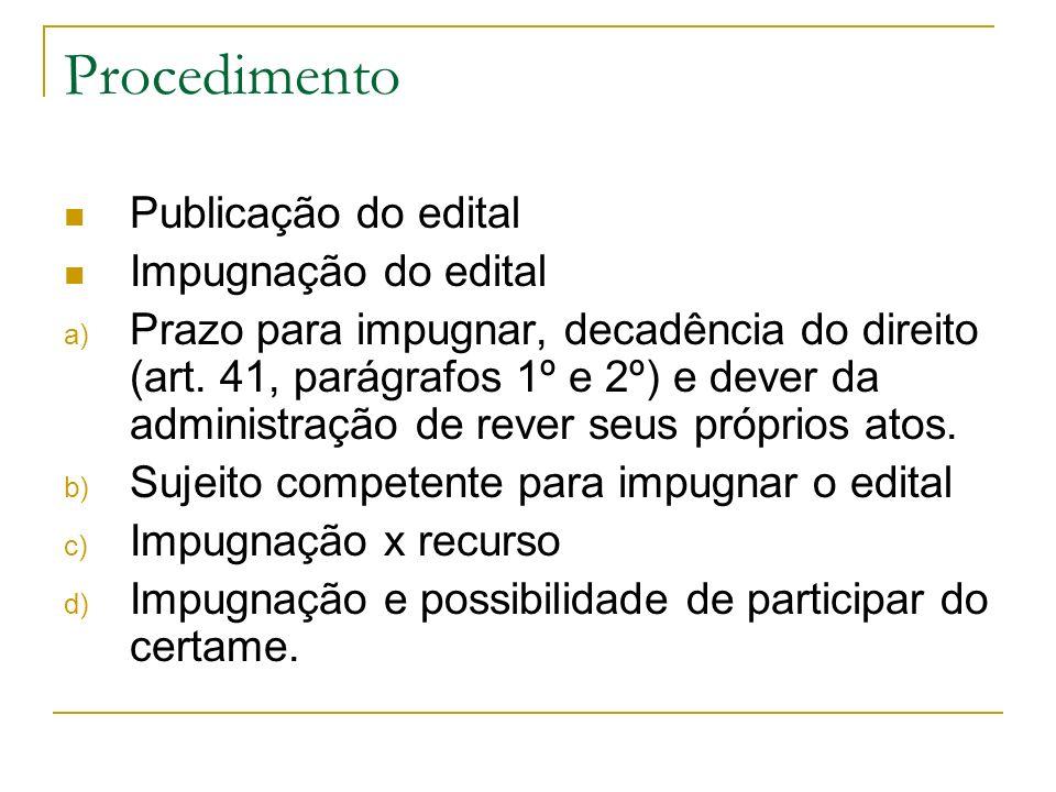 Procedimento Publicação do edital Impugnação do edital a) Prazo para impugnar, decadência do direito (art. 41, parágrafos 1º e 2º) e dever da administ