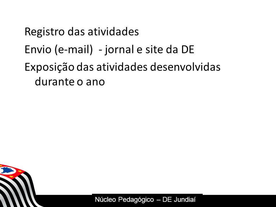 SECRETARIA DA EDUCAÇÃO Coordenadoria de Gestão da Educação Básica Registro das atividades Envio (e-mail) - jornal e site da DE Exposição das atividade