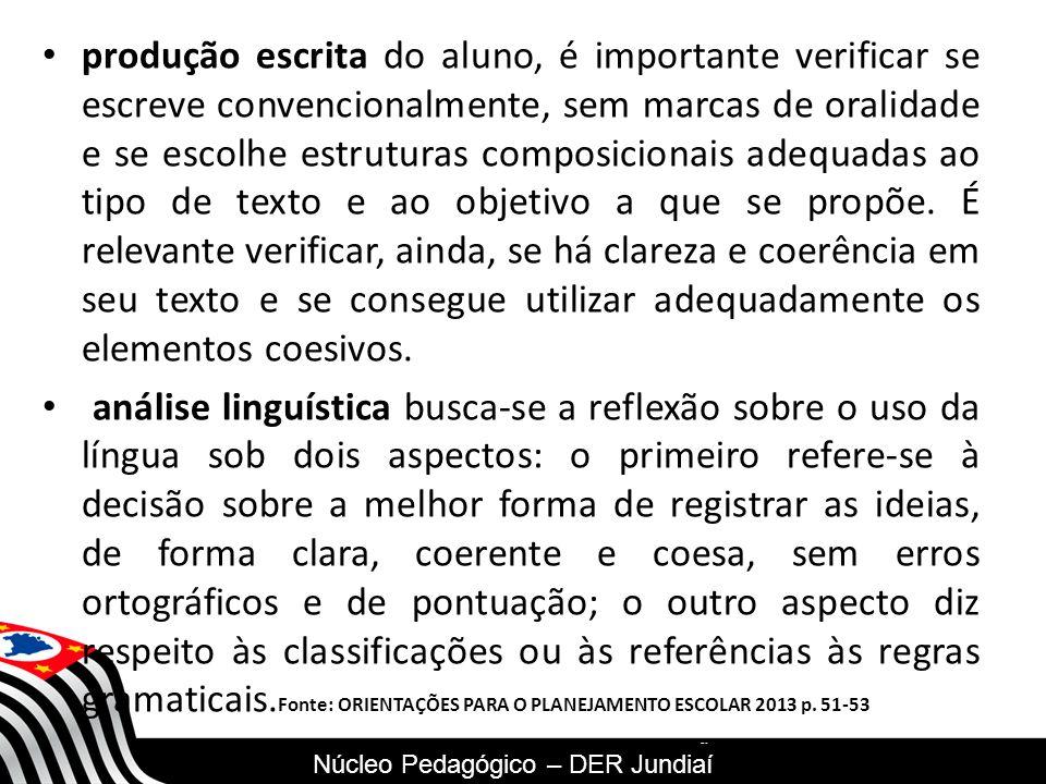 SECRETARIA DA EDUCAÇÃO Coordenadoria de Gestão da Educação Básica produção escrita do aluno, é importante verificar se escreve convencionalmente, sem