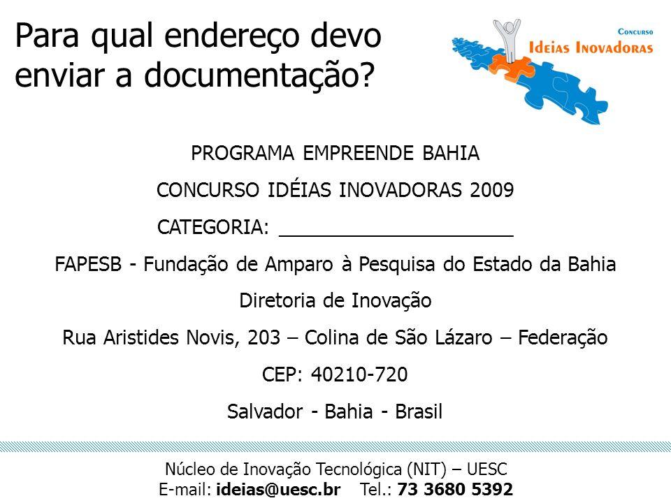 Para qual endereço devo enviar a documentação? PROGRAMA EMPREENDE BAHIA CONCURSO IDÉIAS INOVADORAS 2009 CATEGORIA: _____________________ FAPESB - Fund