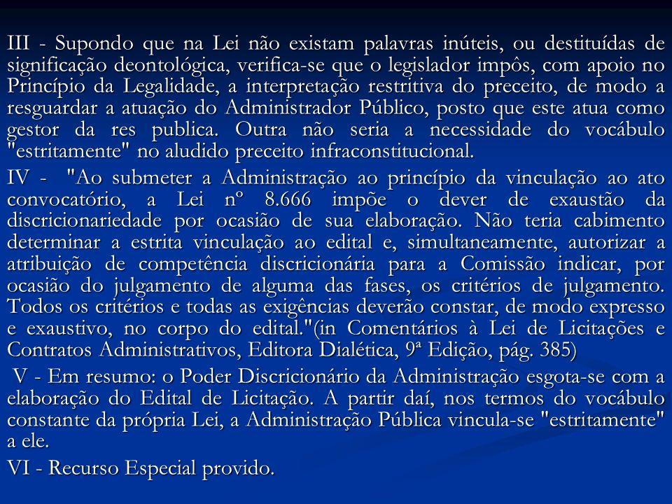 III - Supondo que na Lei não existam palavras inúteis, ou destituídas de significação deontológica, verifica-se que o legislador impôs, com apoio no P
