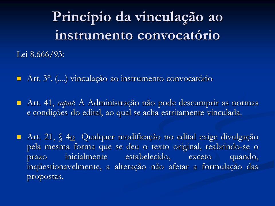 Princípio da vinculação ao instrumento convocatório Lei 8.666/93: Art. 3º. (....) vinculação ao instrumento convocatório Art. 3º. (....) vinculação ao