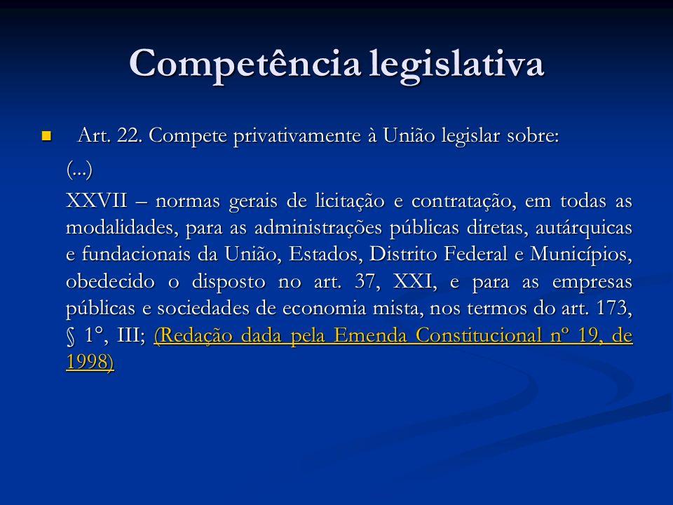 Competência legislativa Art. 22. Compete privativamente à União legislar sobre: Art. 22. Compete privativamente à União legislar sobre:(...) XXVII – n