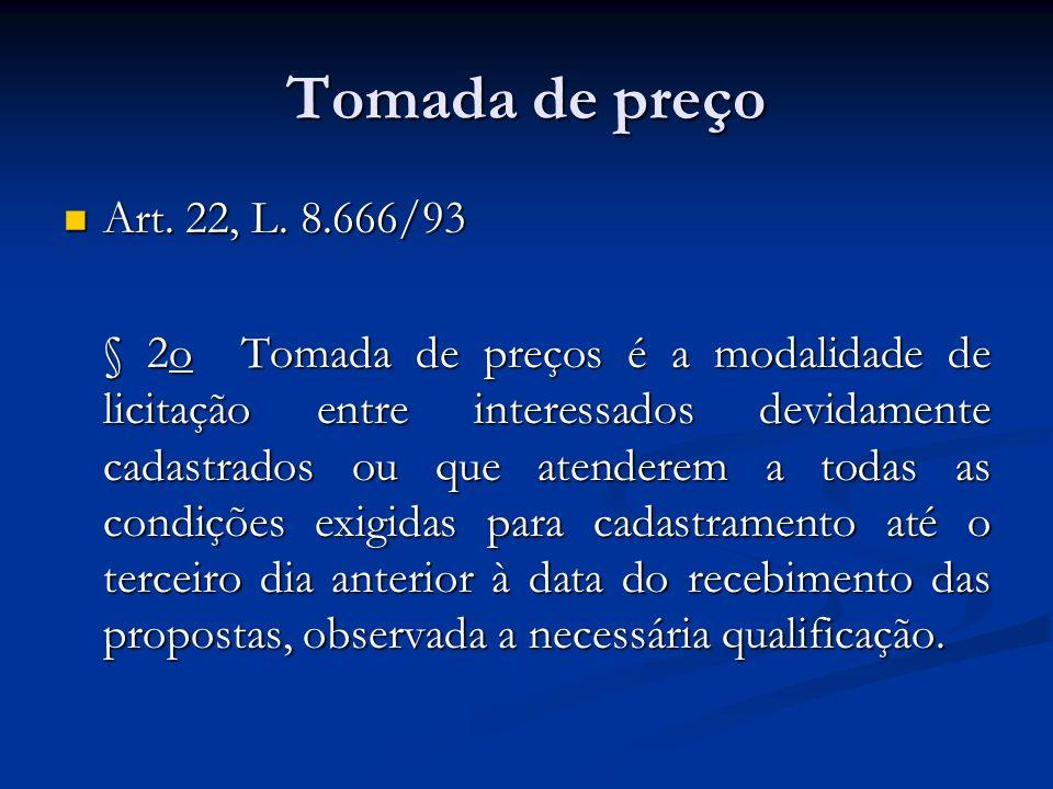 Tomada de preço Art. 22, L. 8.666/93 Art. 22, L. 8.666/93 § 2o Tomada de preços é a modalidade de licitação entre interessados devidamente cadastrados