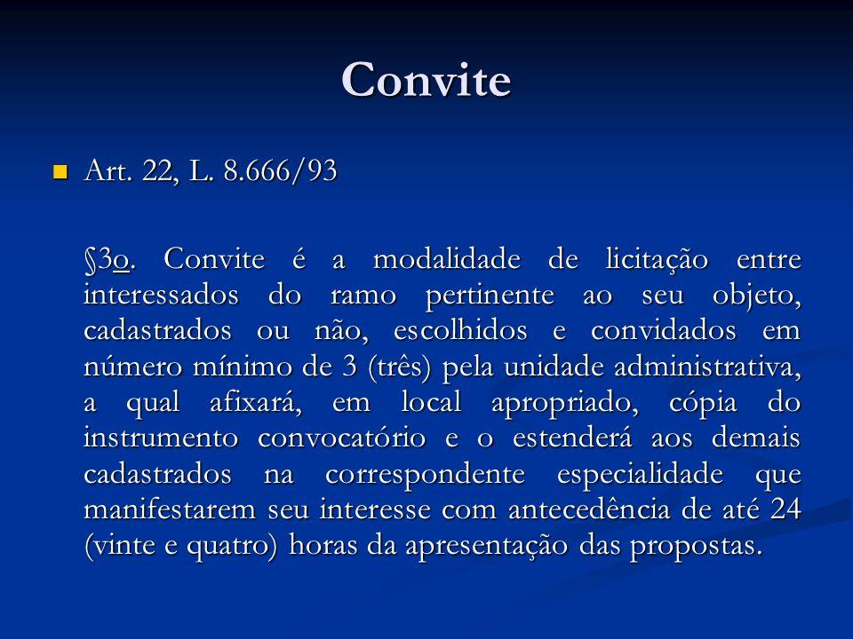 Convite Art. 22, L. 8.666/93 Art. 22, L. 8.666/93 §3o. Convite é a modalidade de licitação entre interessados do ramo pertinente ao seu objeto, cadast
