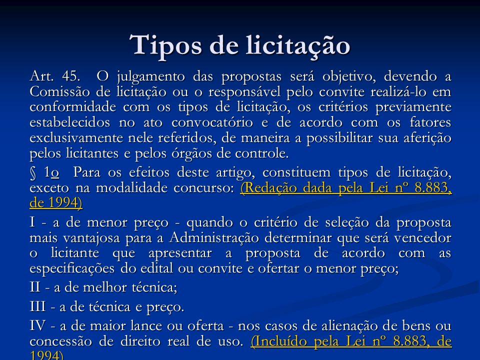 Tipos de licitação Art. 45. O julgamento das propostas será objetivo, devendo a Comissão de licitação ou o responsável pelo convite realizá-lo em conf