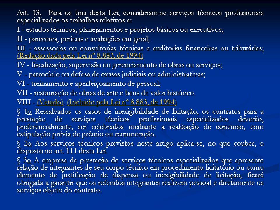 Art. 13. Para os fins desta Lei, consideram-se serviços técnicos profissionais especializados os trabalhos relativos a: I - estudos técnicos, planejam