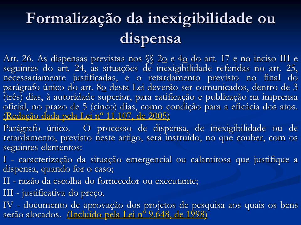 Formalização da inexigibilidade ou dispensa Art. 26. As dispensas previstas nos §§ 2o e 4o do art. 17 e no inciso III e seguintes do art. 24, as situa
