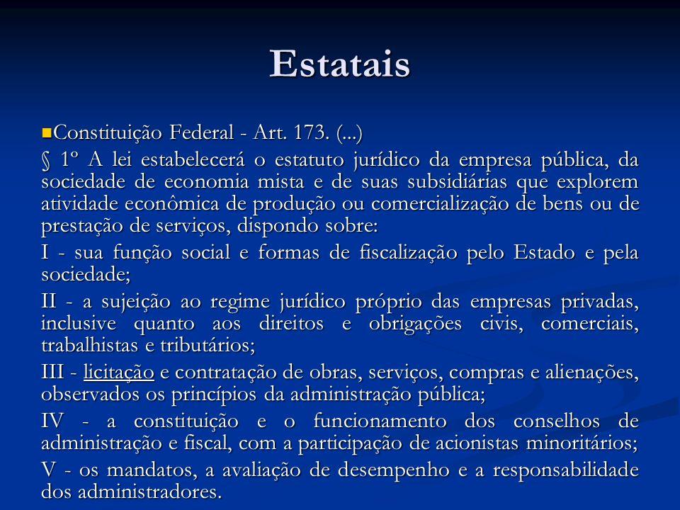 Estatais Constituição Federal - Art.173. (...) Constituição Federal - Art.