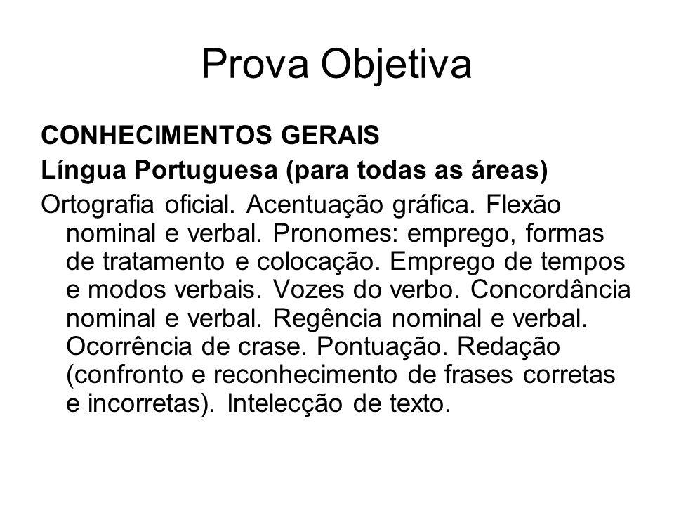 Prova Objetiva CONHECIMENTOS GERAIS Língua Portuguesa (para todas as áreas) Ortografia oficial. Acentuação gráfica. Flexão nominal e verbal. Pronomes: